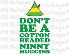 Buddy The Elf Quote SVG Don't Be A Cotton Headed by SVGFileDesigns
