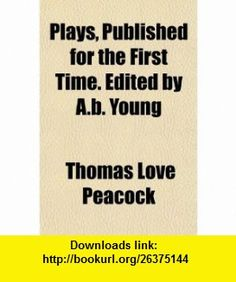 Plays, Published for the First Time. Edited by A.b. Young (9781152686731) Thomas Love Peacock , ISBN-10: 1152686739  , ISBN-13: 978-1152686731 ,  , tutorials , pdf , ebook , torrent , downloads , rapidshare , filesonic , hotfile , megaupload , fileserve