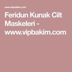 Feridun Kunak Cilt Maskeleri - www.vipbakim.com Hair Makeup, Make Up, Face, Beauty, Masks, Hairdos, Party Hairstyles, Makeup, Cosmetology