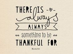 There is always always something to be thankful for.