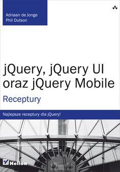 """""""jQuery, jQuery UI oraz jQuery Mobile""""  #helion #jQuery #UI #IT #ksiazka #informatyka #programowanie Jquery Ui, It"""