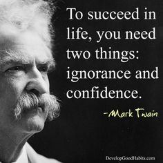 Mark Twain-success in life-ignorance or confidence quote