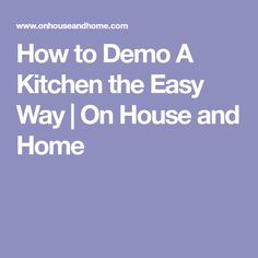 How to Demo A Kitchen the Easy Way | On House and Home