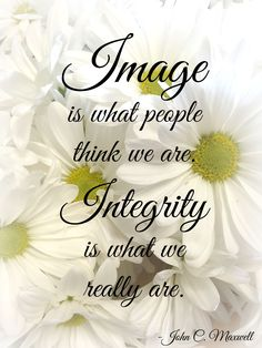 """Image is what people think we are. Integrity is what we really are."" Photo by Brandee Pember Quote by John C. Integrity Quotes, Leadership Quotes, Favorite Quotes, Best Quotes, Life Quotes, Awesome Quotes, Daily Quotes, Quotes Quotes, Motivational Words"