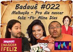 Badauê #22 - Malhação, Pro dia nascer Feliz feat Aline Dias
