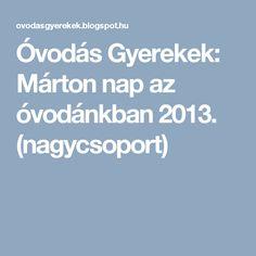 Óvodás Gyerekek: Márton nap az óvodánkban 2013. (nagycsoport)