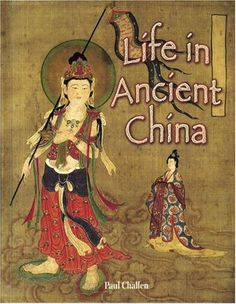 """Life in Ancient China (Peoples of the Ancient World), """"Examines ancient China and how its politics, daily activities, art, religion, economy, and social structures worked together to form Chinese culture."""""""