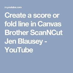 Create a score or fold line in Canvas Brother ScanNCut Jen Blausey - YouTube