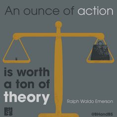 An ounce of action is worth a ton of theory. – Ralph Waldo Emerson thedailyquotes.com