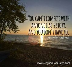 You can't compete with anyone else's story.