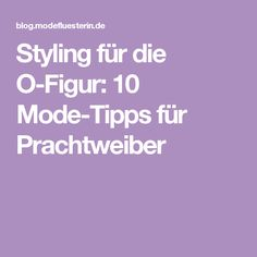 Styling für die O-Figur: 10 Mode-Tipps für Prachtweiber