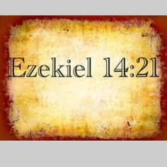 """Ezekiel 14:21-23 New King James Version (NKJV) 21 For thus says the Lord God: """"How much more it shall be when I send My four severe judgments on Jerusalem—the sword and famine and wild beasts and pestilence—to cut off man and beast from it? 22 Yet behold, there shall be left in it a remnant who will be brought out, both sons and daughters; surely they will come out to you, and you will see their ways and their doings. Then you will be comforted concerning the disaster that I have brought…"""