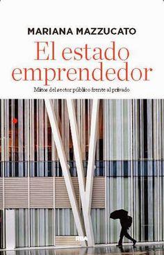 El Estado emprendedor : mitos del sector público frente al privado / Mariana Mazzucato (2014)