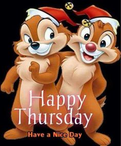 Happy Friday Eve (Thursday) from moi & Chip'N Dale. Happy Thursday Pictures, Happy Thursday Quotes, Good Morning Thursday, Its Friday Quotes, Sunday Quotes, Good Morning Good Night, Morning Wish, Good Morning Quotes, Happy Sunday