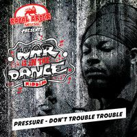 PRESSURE - DON'T TROUBLE TROUBLE - ROYAL ORDER MUSIC by RoyalOrderMusic on SoundCloud