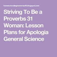 Striving To Be a Proverbs 31 Woman: Lesson Plans for Apologia General Science