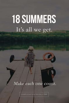 18 Summers are all we get with our children. Make each one count!