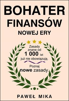 """Bohater Finansów Nowej Ery / Paweł Mika  Ebook """"Bohater Finansów Nowej Ery"""" to przełomowa książka o finansach osobistych. Nie dbaj o gospodarkę, zadbaj o swoją rodzinę."""