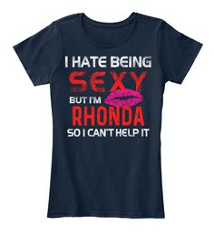 I Hate Being Sexy, But I'm Rhonda ! New Navy T-Shirt Front