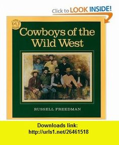 Cowboys of the Wild West Russell Freedman , ISBN-10: 0395548004  ,  , ASIN: B001TODOG8 , tutorials , pdf , ebook , torrent , downloads , rapidshare , filesonic , hotfile , megaupload , fileserve