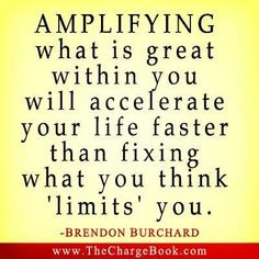 I love this quote from my friend Brendon Burchard - Live. Love. Matter.! Focus on what is great within you! Amplify that rather than focusing on your flaws. What is great within YOU?