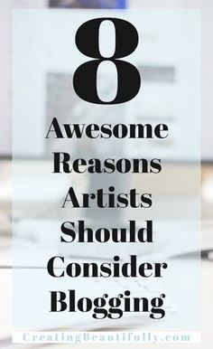 8 Awesome Reasons Artists Should Consider Blogging