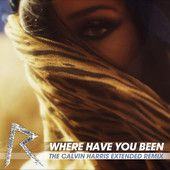 """Where Have You Been (The Calvin Harris Extended Remix) – Single – Rihanna 