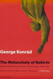 Melancholy Of Rebirth  Essays From Post-Communist Central Europe, 1989-1994, 978-0156002523, George Konrad, Mariner Books; 1 edition