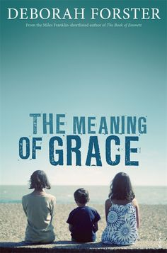 {WANT TO READ} The Meaning of Grace by Deborah Forster // recommended by a friend
