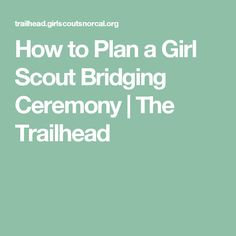 How to Plan a Girl Scout Bridging Ceremony | The Trailhead