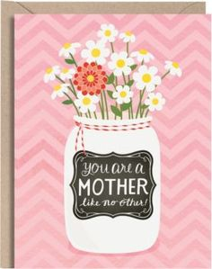 This sweet Mother's Day card features canning jar artwork with a colorful bouquet of flowers. Made with 30% post consumer waste. Front reads: You are a mother like no other! Inside reads: Happy Mother