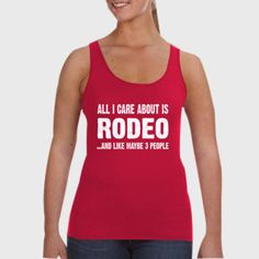 All i Care About Is Rodeo And Like Maybe Three People tshirt - Ladies Tank Top