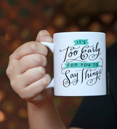 It's Too Early For You To Say Things Mug by by emilymcdowelldraws