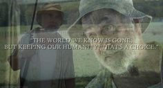 """""""The world we know is gone, but keeping our humanity, that's a choice"""" -Dale. Love this quote!"""