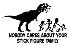 T-Rex Nobody Cares About Your Stick Figure Family Vinyl Decal Sticker Window JDM Gift Family Homemade Laptop Free Fast Shipping by OklahomiesShop on Etsy Family Stickers, Cool Stickers, Bumper Stickers, Stick Figure Family, Stick Family, Diy Gifts For Kids, Gifts For Family, Cricut Vinyl, Vinyl Decals