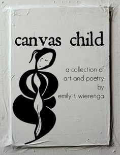 canvas child: a collection of art and poetry by @Emily Wierenga $2.99   http://www.amazon.com/canvas-child-collection-art-poetry-ebook/dp/B00F280K46/