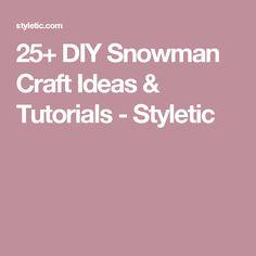 25+ DIY Snowman Craft Ideas & Tutorials - Styletic
