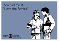 You had me at 'I love the Beatles'. I'm not kidding....its true........ and we all know it :P wink wink