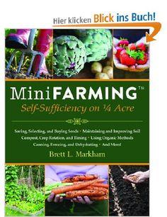 I NEED THIS ASAP!!!!!!  Mini Farming: Self-Sufficiency on 1/4 Acre: Amazon.de: Brett L. Markham: Englische Bücher