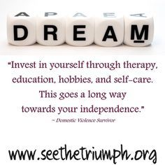 """""""Invest in yourself through therapy, education, hobbies, and self-care."""" ~ Domestic violence survivor #seethetriumph"""