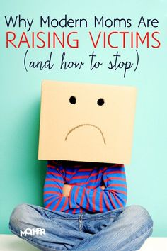This is now mothers (unintentionally I'm sure) give their kids a victim mentality. Good read for mothers of preschoolers and elementary aged kids.