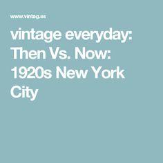 vintage everyday: Then Vs. Now: 1920s New York City