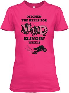 Ditched heels for mud slinging wheels ladies mudding quad riding shirt summer bucket list