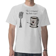 """""""This is a mugging! Now fork it over!"""" funny t-shirt with fork and mug"""