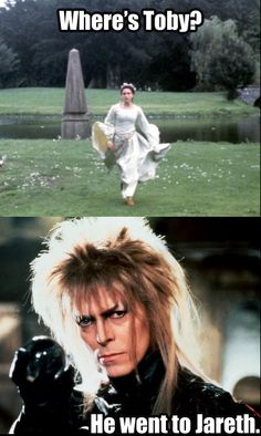 Where's Toby? He went to Jareth.