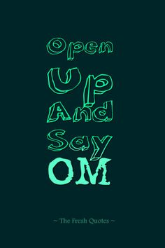 Yoga Slogans - Open Up And Say Om.