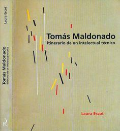 Tomás Maldonado, Itinerario de un intelectual técnico, by Laura Escot, Rizzo Patricia Editora, 2007