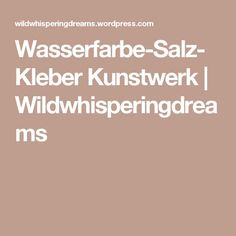Wasserfarbe-Salz-Kleber Kunstwerk | Wildwhisperingdreams