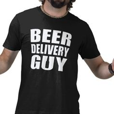Beer Delivery Guy T-shirt.  You'll have lots of friends when you wear this tee.
