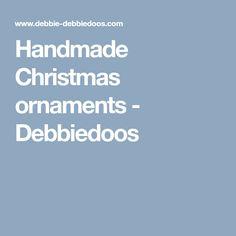 Handmade Christmas ornaments - Debbiedoos